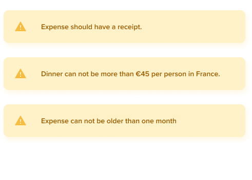 Warnings - Expense should have receipt. Dinner can not be more than €45 per person in France. Expense can not be older than one month.