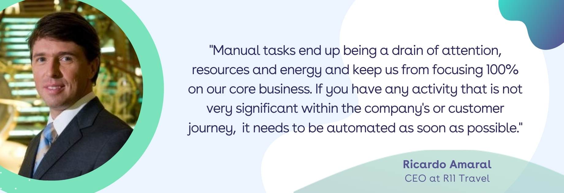 Quote Ricardo Amaral: Manual tasks end up being a drain of attention, resources and energy and keep us from focusing 100% on our core business. If you have any activity that is not very significant within the company's or customer journey, it needs to be automated as soon as possible.