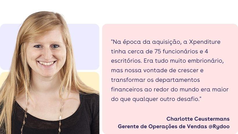"""Charlotte Ceustermans: """"Na época da aquisição, a Xpenditure tinha cerca de 75 funcionários e 4 escritórios. Era tudo muito embrionário, mas nossa vontade de crescer e transformar os departamentos financeiros ao redor do mundo era maior do que qualquer outro desafio"""""""